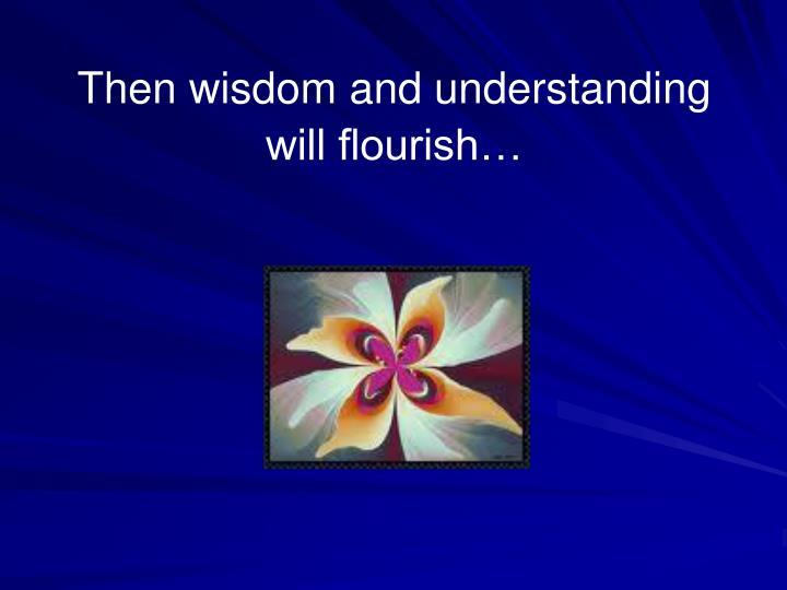 Then wisdom and understanding