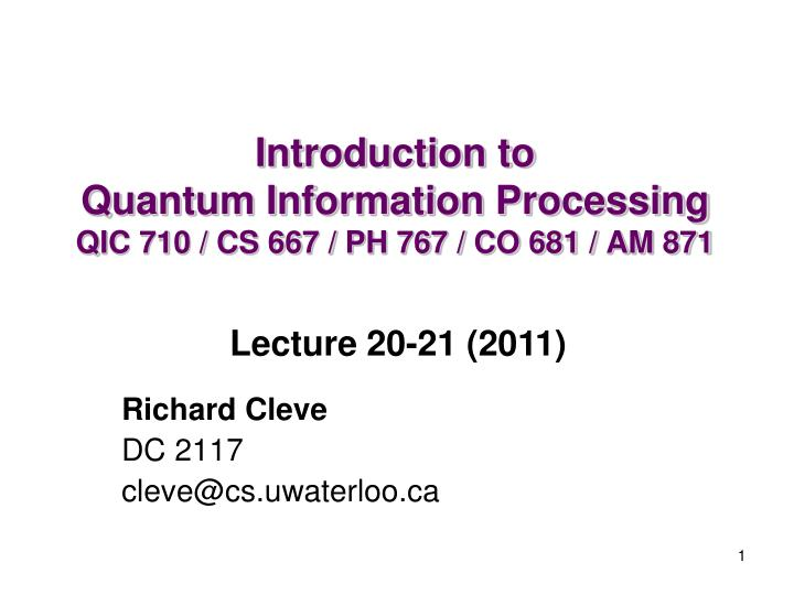 Introduction to quantum information processing qic 710 cs 667 ph 767 co 681 am 871