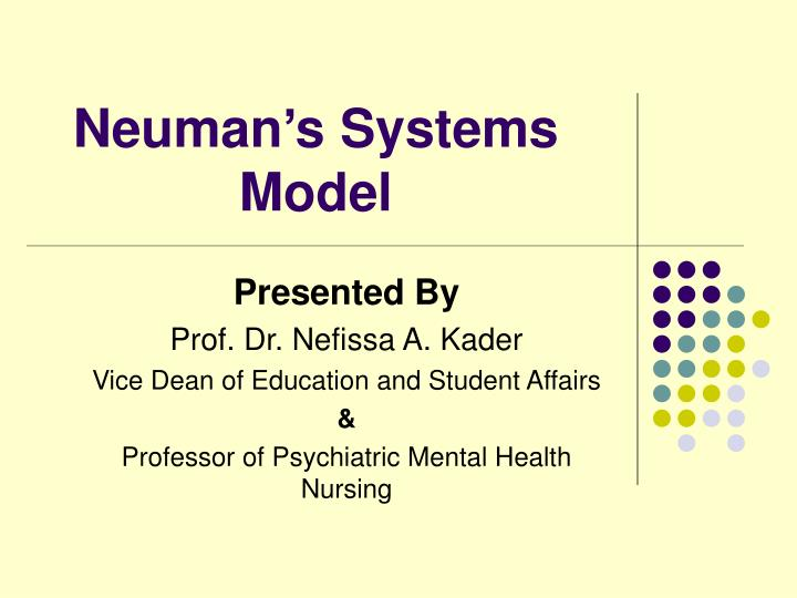 neuman model The neuman systems model was originally developed in 1970 at the university of california, los angeles, by betty neuman, phd, rn the model was developed by dr neuman as a way to teach.