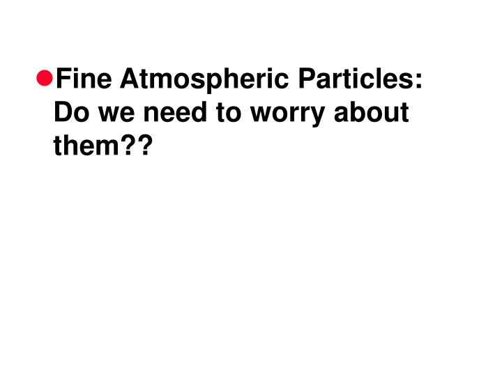 Fine Atmospheric Particles: