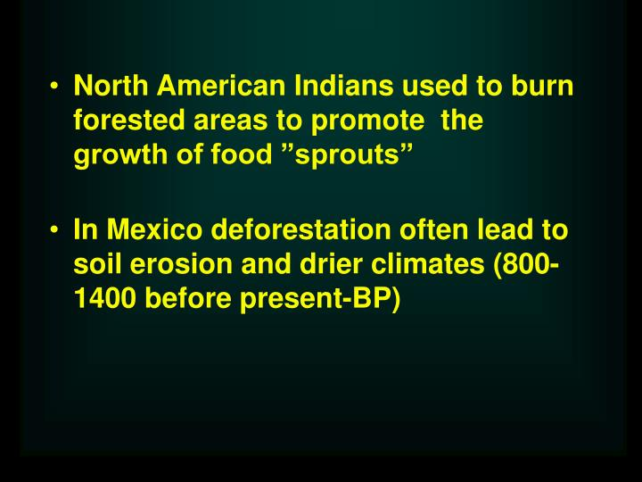 "North American Indians used to burn forested areas to promote  the growth of food ""sprouts"""
