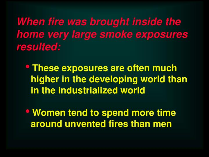 When fire was brought inside the home very large smoke exposures resulted: