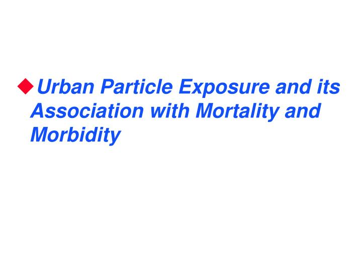 Urban Particle Exposure and its Association with Mortality and Morbidity