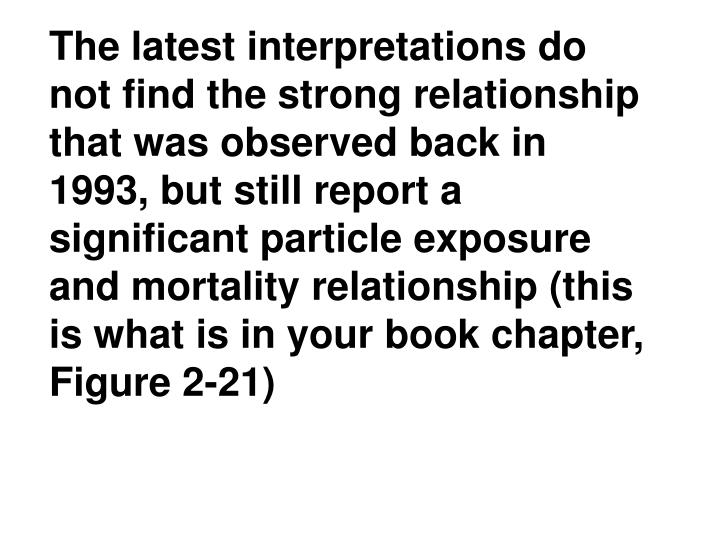 The latest interpretations do not find the strong relationship that was observed back in 1993, but still report a significant particle exposure and mortality relationship (this is what is in your book chapter, Figure 2-21)