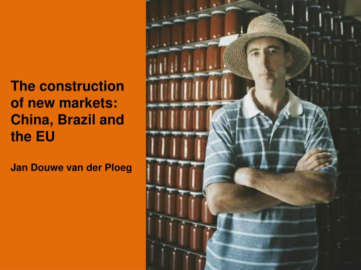 The construction of new markets: China, Brazil and the EU