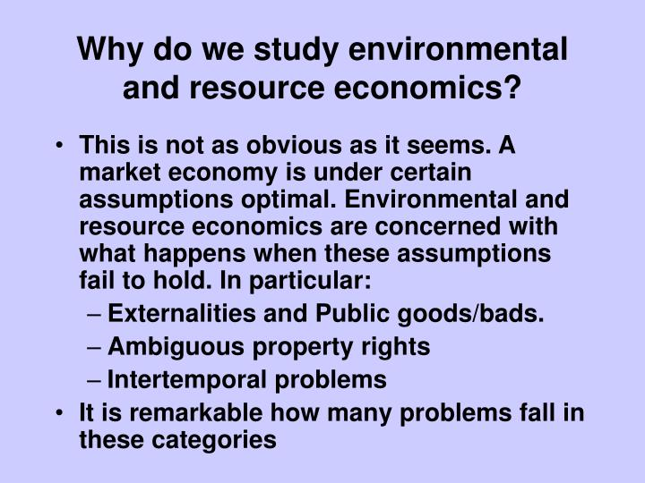 Why do we study environmental and resource economics?