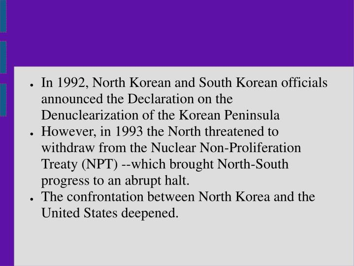 In 1992, North Korean and South Korean officials announced the Declaration on the Denuclearization of the Korean Peninsula