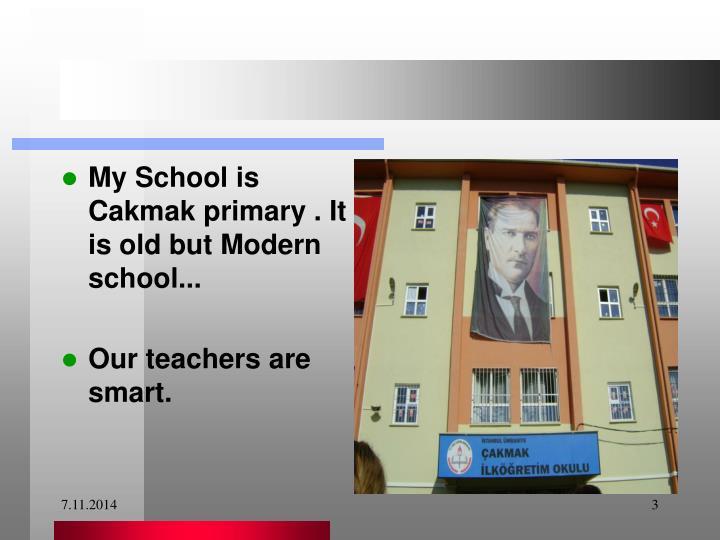 My School is Cakmak primary . It is old but Modern school...