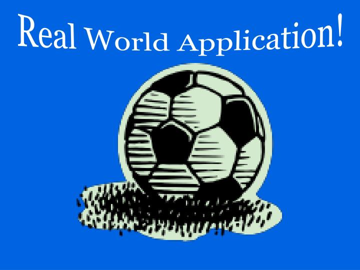 Real World Application!