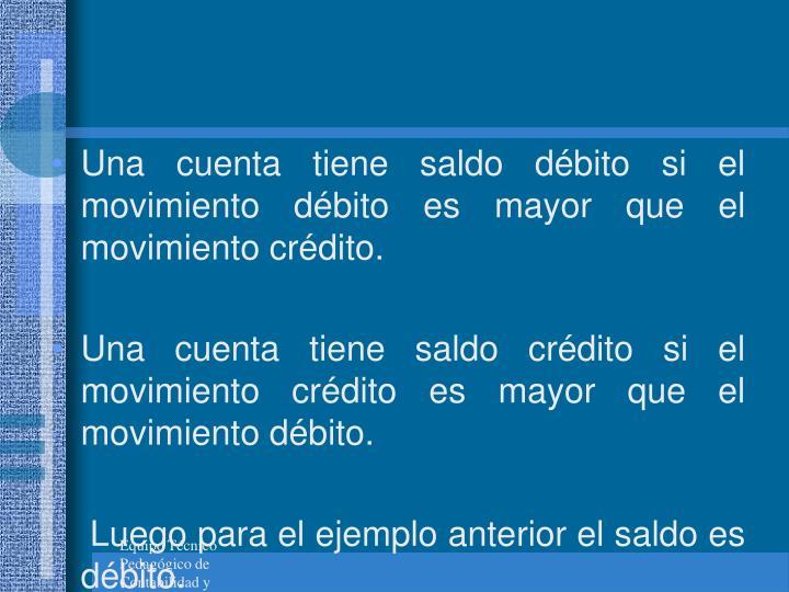 Una cuenta tiene saldo débito si el movimiento débito es mayor que el movimiento crédito.