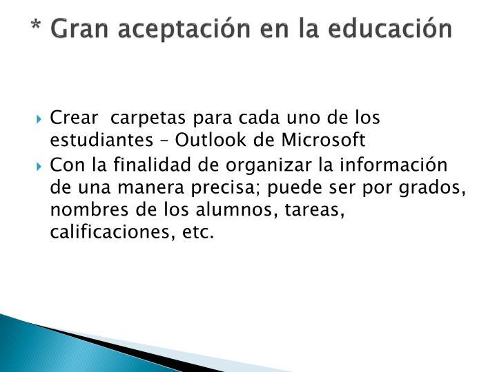 * Gran aceptación en la educación