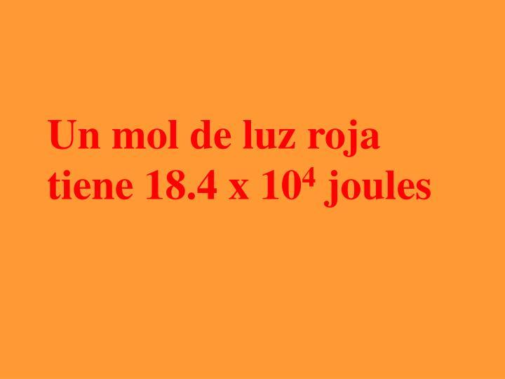 Un mol de luz roja tiene 18.4 x 10
