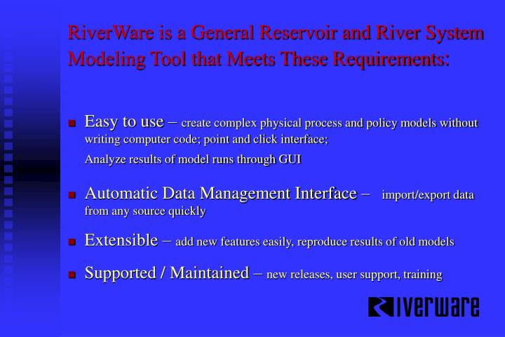 RiverWare is a General Reservoir and River System Modeling Tool that Meets These Requirements
