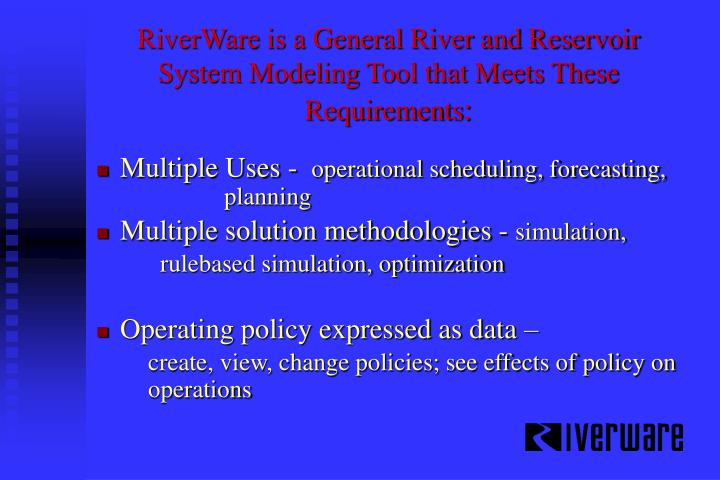 RiverWare is a General River and Reservoir System Modeling Tool that Meets These Requirements