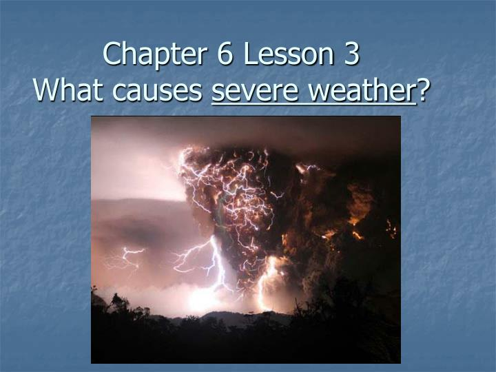 Chapter 6 lesson 3 what causes severe weather
