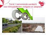 trend 1 toenemende aandacht voor klimaateffecten mitigatie en adaptatie