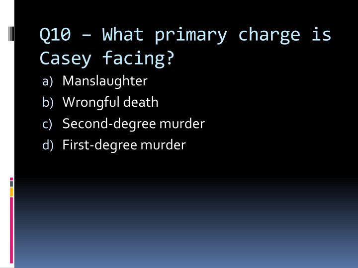 Q10 – What primary charge is Casey facing?