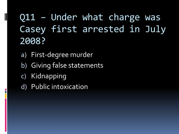 Q11 – Under what charge was Casey first arrested in July 2008?