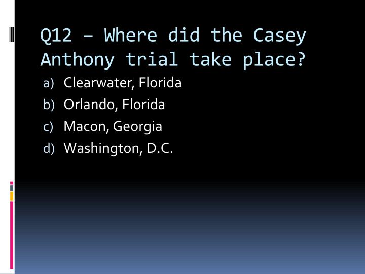 Q12 – Where did the Casey Anthony trial take place?
