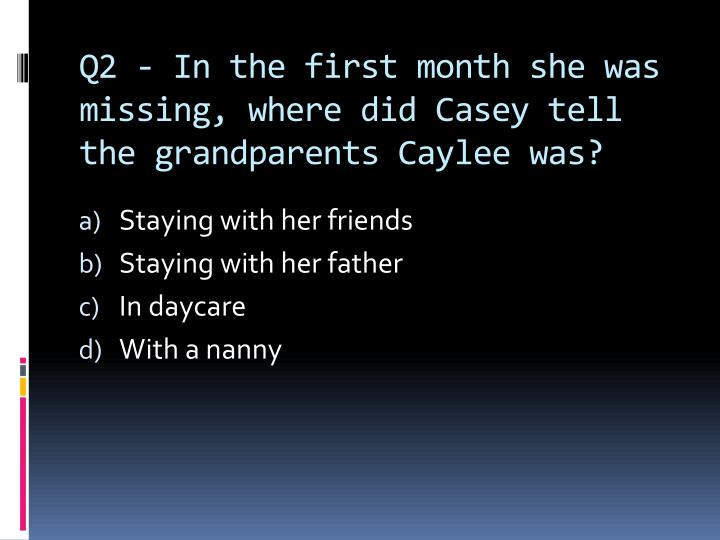 Q2 in the first month she was missing where did casey tell the grandparents caylee was