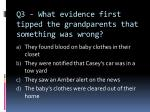 q3 what evidence first tipped the grandparents that something was wrong