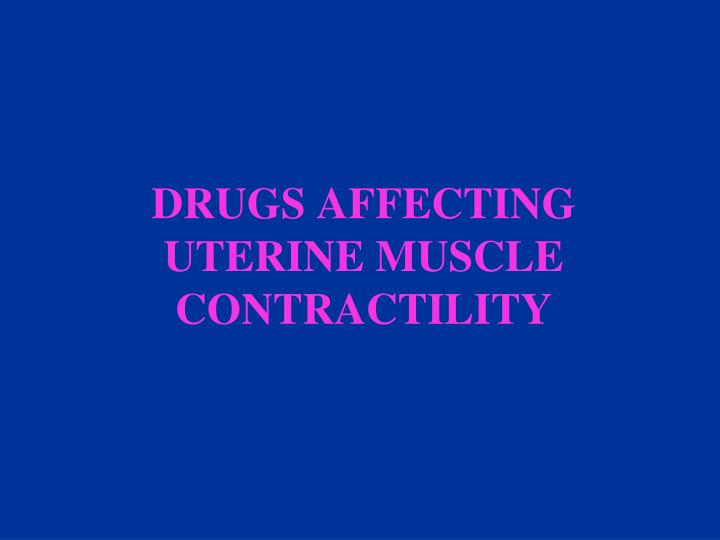 Drugs affecting uterine muscle contractility