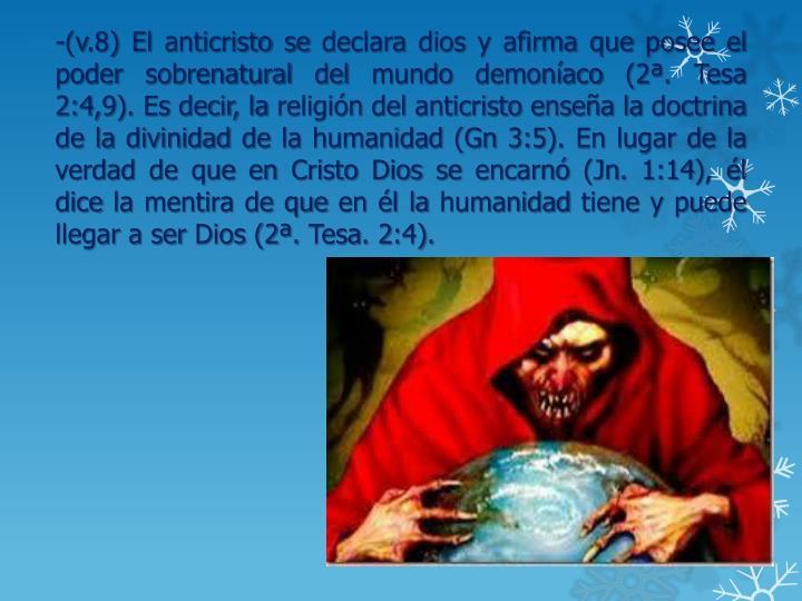 -(v.8) El anticristo se declara dios y afirma que posee el poder sobrenatural del mundo demoníaco (2ª.