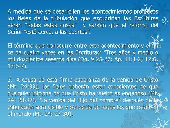 """A medida que se desarrollen los acontecimientos proféticos los fieles de la tribulación que escudriñan las Escrituras verán """"todas estas cosas""""  y sabrán que el retorno del Señor """"está cerca, a las puertas""""."""