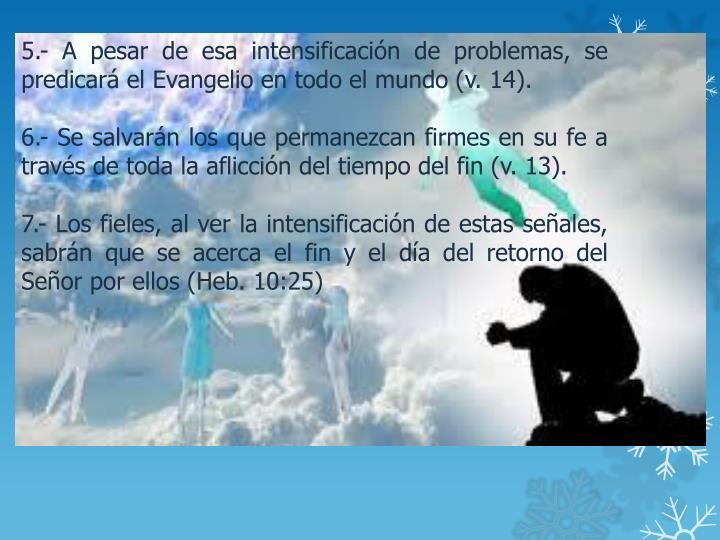 5.- A pesar de esa intensificación de problemas, se predicará el Evangelio en todo el mundo (v. 14).