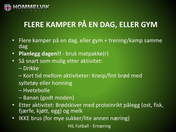 FLERE KAMPER PÅ EN DAG, ELLER GYM