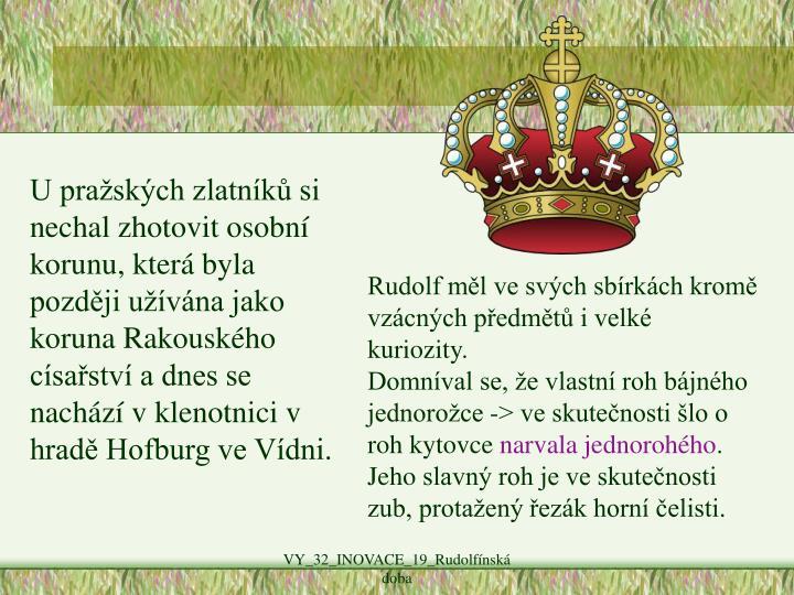 U pražských zlatníků si nechal zhotovit osobní korunu, která byla později užívána jako koruna Rakouského