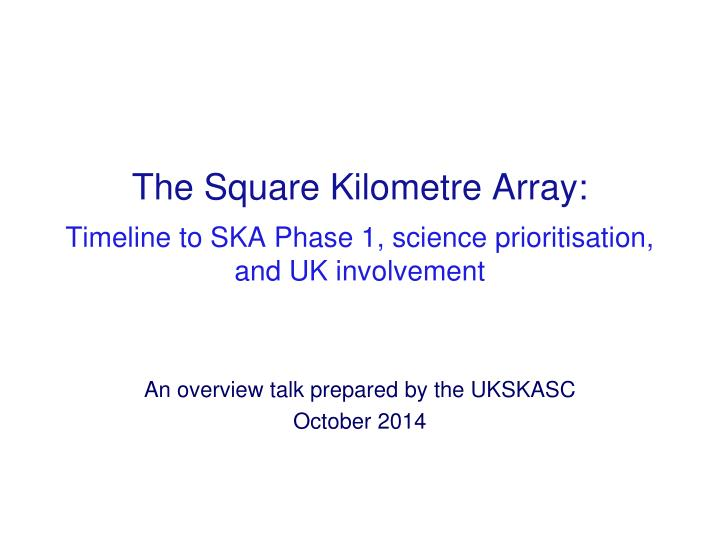 The square kilometre array timeline to ska phase 1 science prioritisation and uk involvement