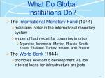 what do global institutions do1