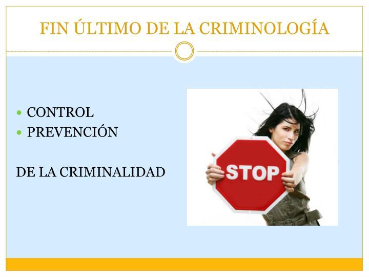 FIN ÚLTIMO DE LA CRIMINOLOGÍA