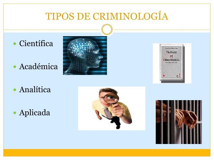 TIPOS DE CRIMINOLOGÍA