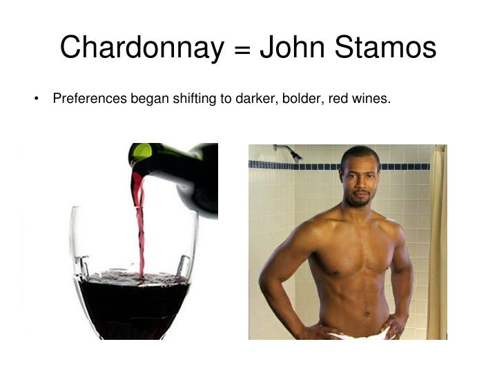 Chardonnay = John Stamos