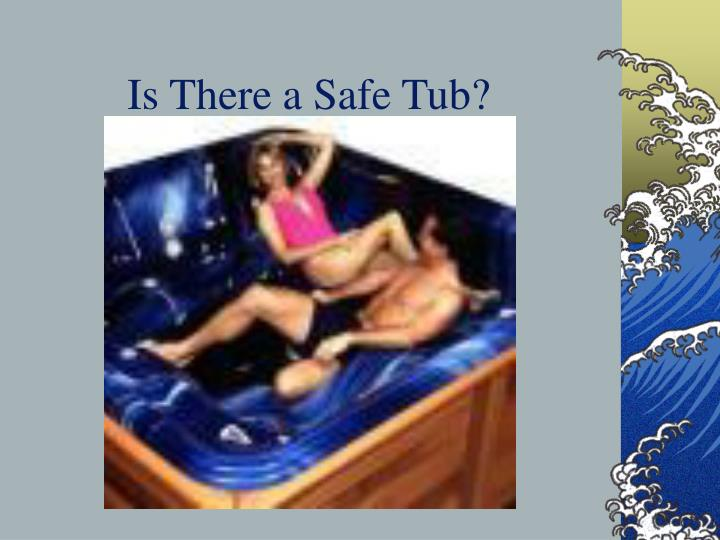 Is there a safe tub
