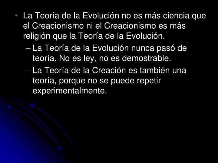 La Teoría de la Evolución no es más ciencia que el Creacionismo ni el Creacionismo es más religión que la Teoría de la Evolución.