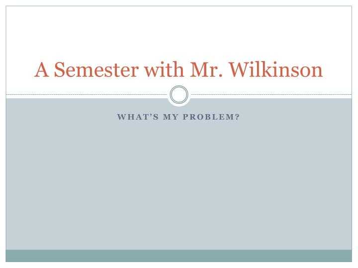 A semester with mr wilkinson