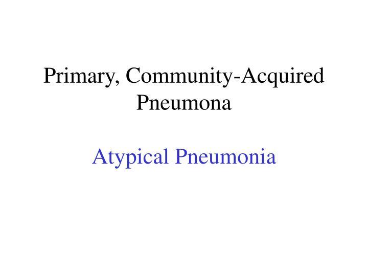 Primary, Community-Acquired Pneumona