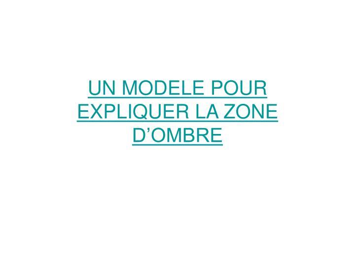 UN MODELE POUR EXPLIQUER LA ZONE D'OMBRE