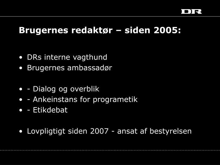 Brugernes redaktør – siden 2005: