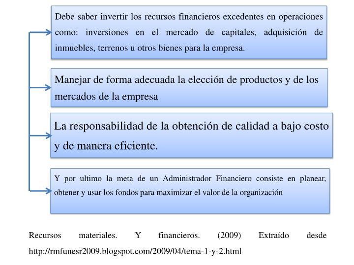 Debe saber invertir los recursos financieros excedentes en operaciones como: inversiones en el mercado de capitales, adquisición de inmuebles, terrenos u otros bienes para la empresa.