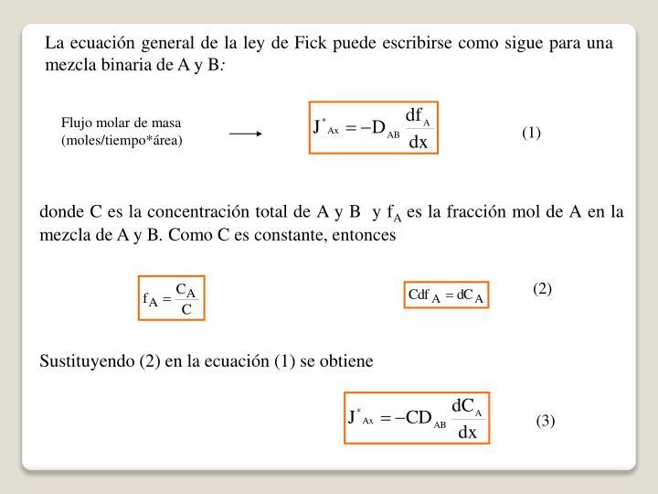 La ecuación general de la ley de Fick puede escribirse como sigue para una mezcla binaria de A y B