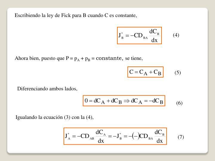 Escribiendo la ley de Fick para B cuando C es constante,