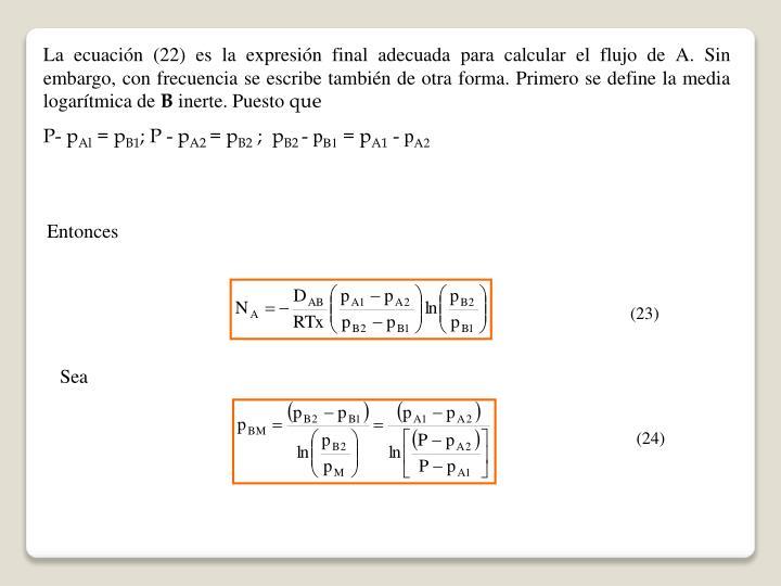 La ecuación (22) es la expresión final adecuada para calcular el flujo de A. Sin embargo, con frecuencia se escribe también de otra forma. Primero se define la media logarítmica de