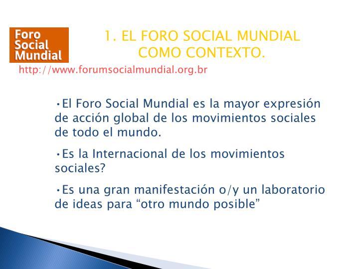 1. EL FORO SOCIAL MUNDIAL COMO CONTEXTO.
