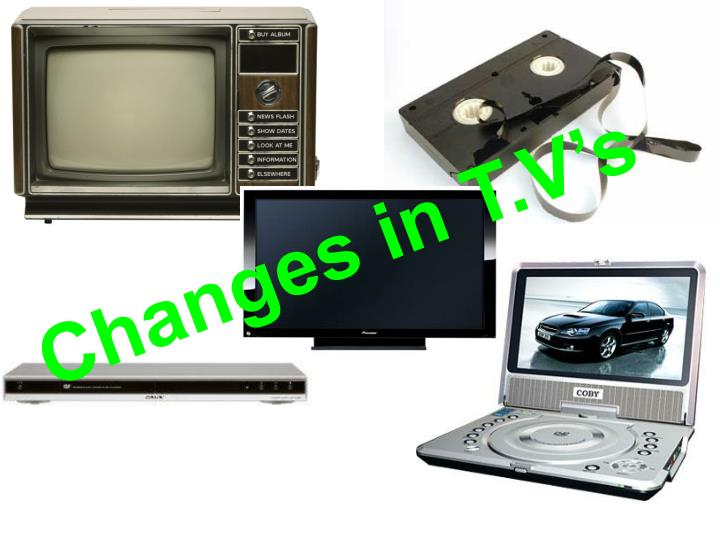 Changes in T.V's