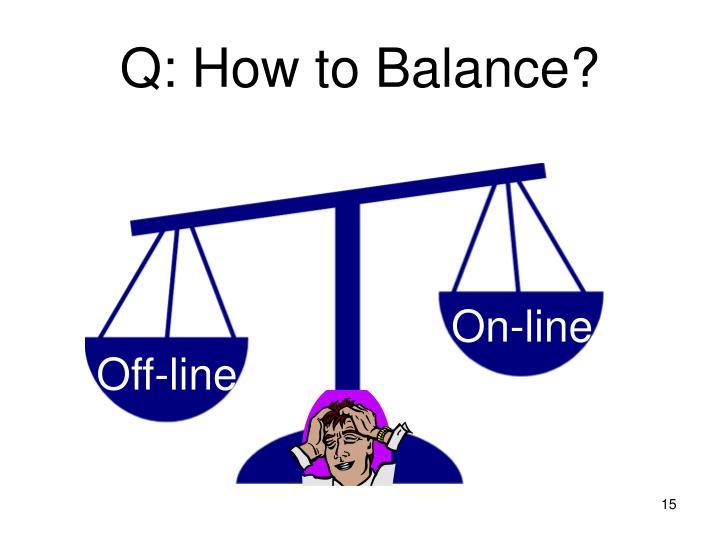 Q: How to Balance?
