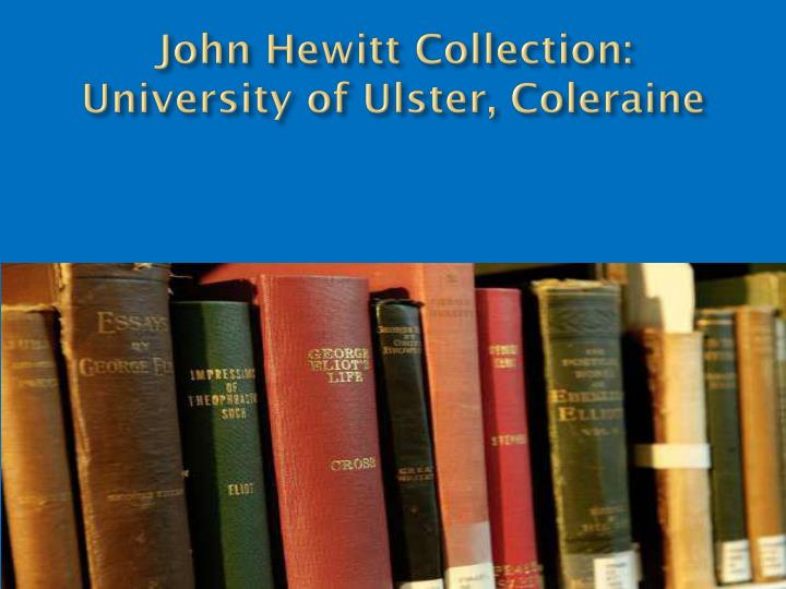 John Hewitt Collection: University of Ulster, Coleraine